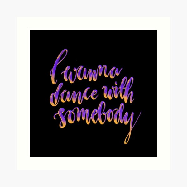 """I wanna dance with somebody"" - digital lettering purple on black Art Print"