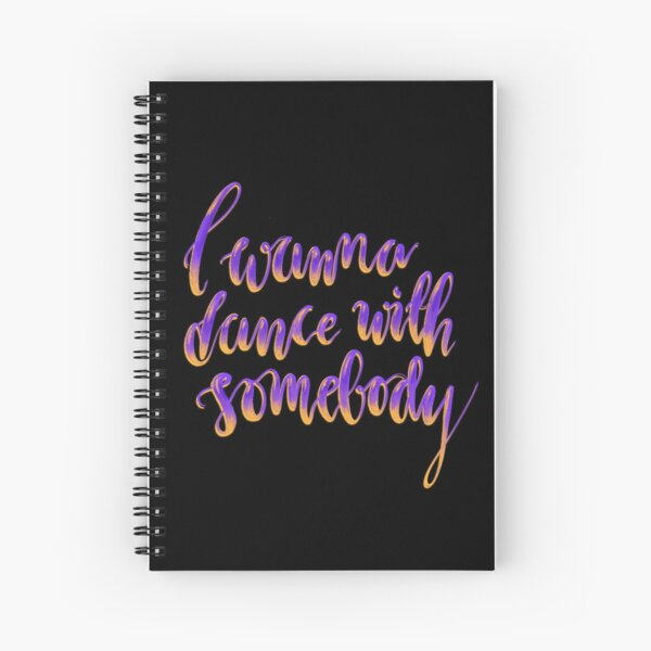 """""""I wanna dance with somebody"""" - digital lettering purple on black Spiral Notebook"""