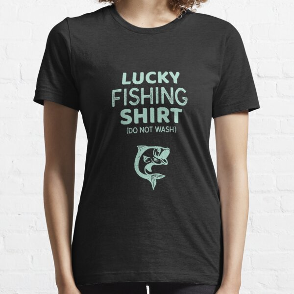 Lucky Fishing Shirt Do Not Wash Funny Fisherman Essential T-Shirt