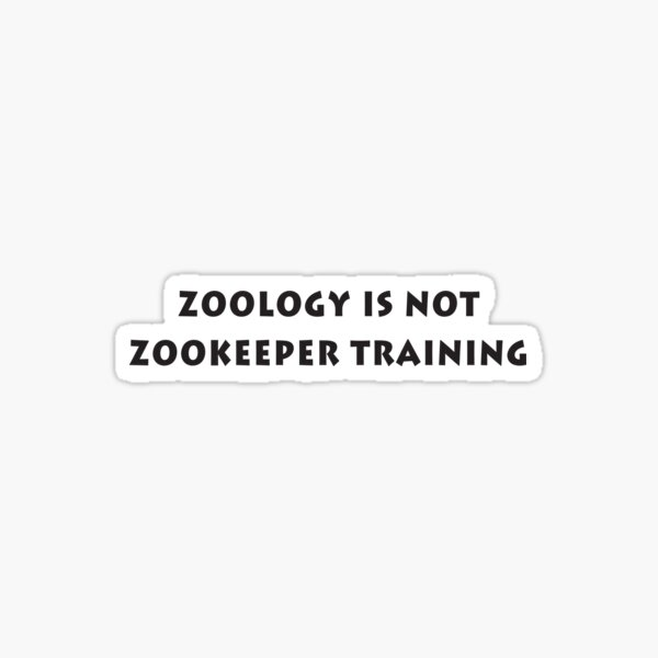 Zoology Is Not Zookeeper Training Sticker