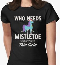 WHO NEEDS MISTLETOE WHEN YOU'RE THIS CUTE T-SHIRT Women's Fitted T-Shirt