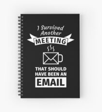 I Survived Another Meeting That Should Have Been Emailing Spiral Notebook