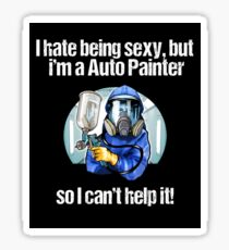 I Hate Being Sexy But I Am A Auto Painter Sticker