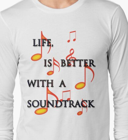 Life is better with a soundtrack T-Shirt
