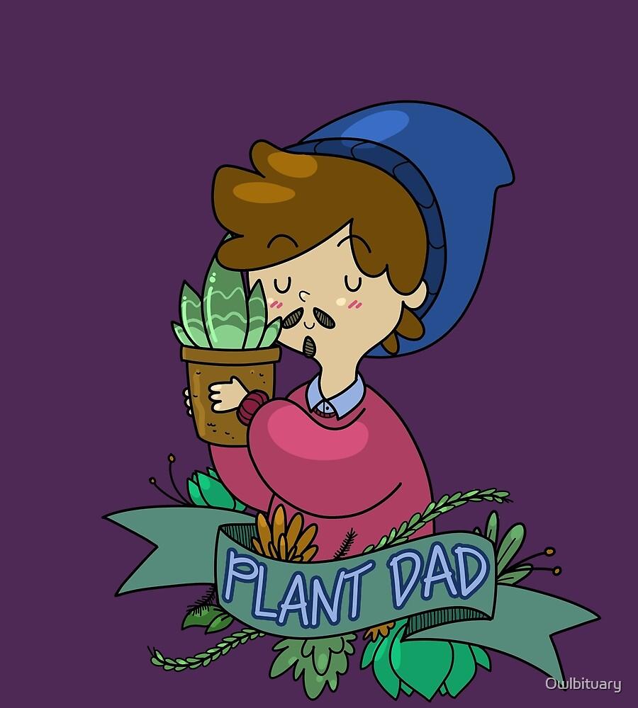 Plant Dad by Owlbituary