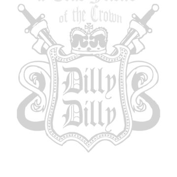 A True Friend of the Crown DILLY DILLY! by teeoftheday
