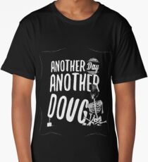 Another Day Another Doug Long T-Shirt