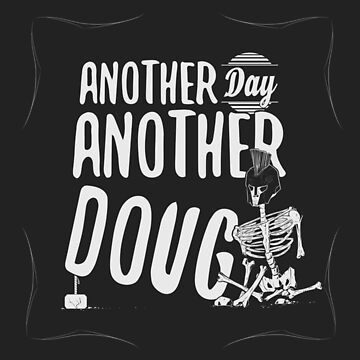 Another Day Another Doug by ThePipeDreamer