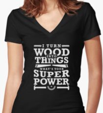 99d2bc95 I Turn Wood Into Things What's Your Super Power? Funny Woodworking Gift  Women's Fitted V