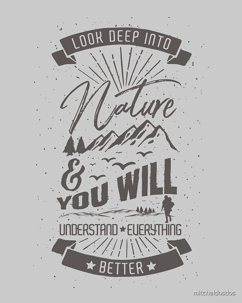 Look Deep Into Nature by mitcheldosdos