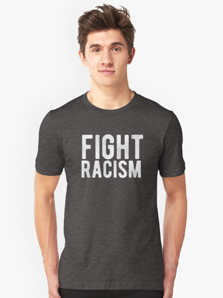Fight Racism Unisex T-Shirt Front