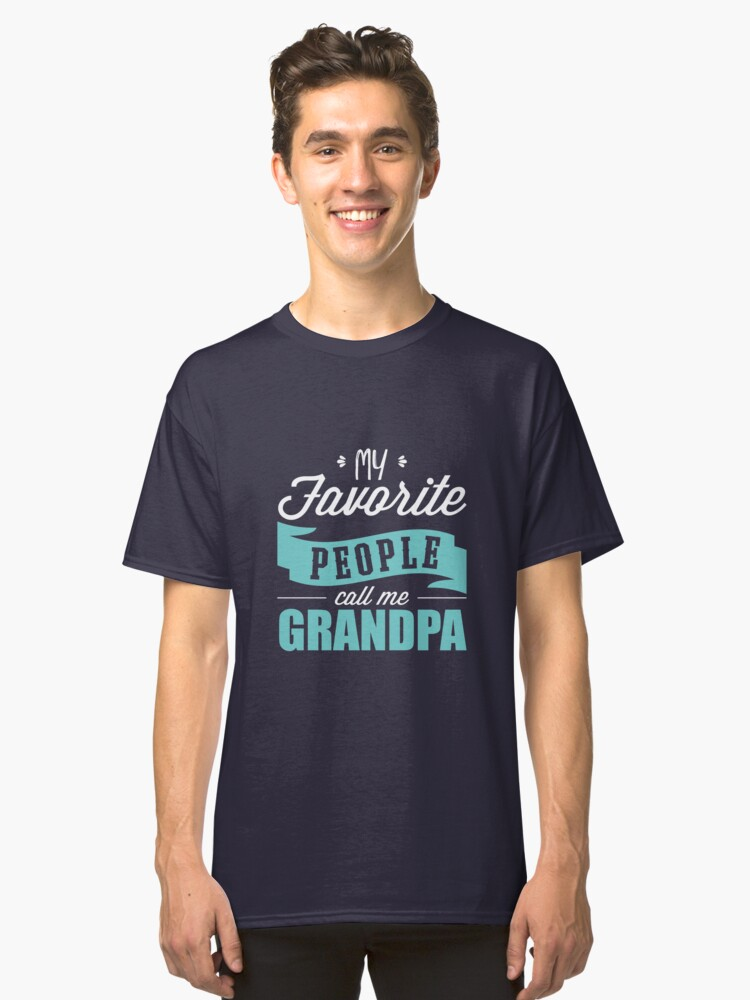 'My Favorite People Call Me Grandpa' Cute Papa Gift  Classic T-Shirt Front