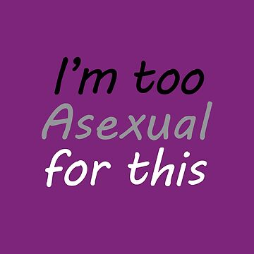 Im Too Asexual For This - Purple Background Colorful Letters by phantompearl