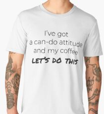 Coffee and a Can-Do Attitude  Men's Premium T-Shirt