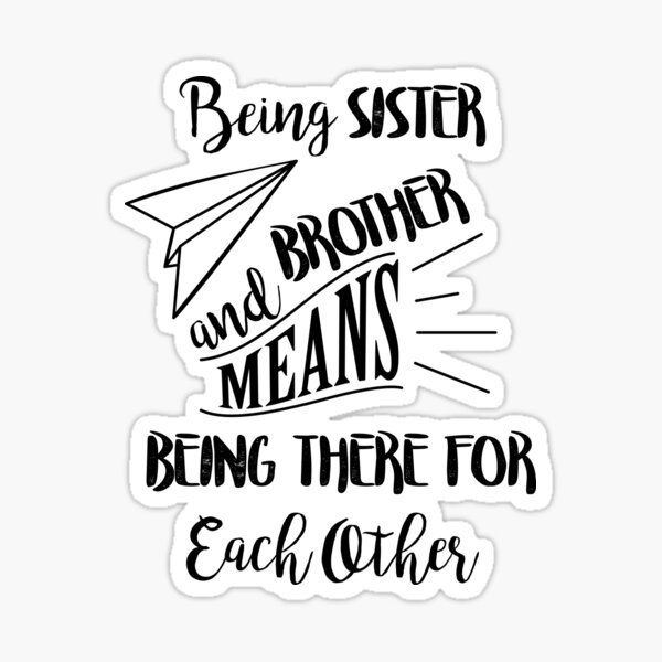 Being sister and brother means being there for each other Sticker