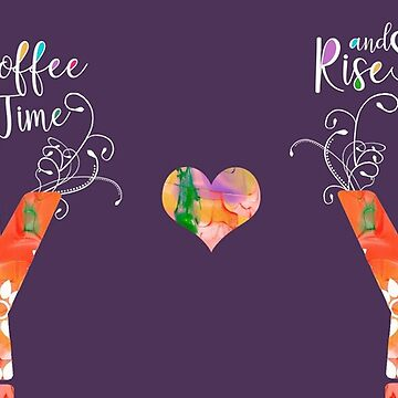 Rise and Shine It's Coffee Time by naturespaintbox