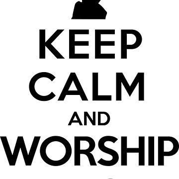 Keep Calm and Worship Ziltoid (Black) by tonid