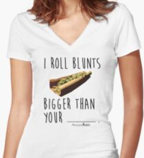 I Roll Blunts Bigger Than Your Women's Fitted V-Neck T-Shirt