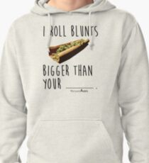 I Roll Blunts Bigger Than Your Pullover Hoodie