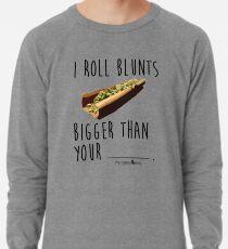 I Roll Blunts Bigger Than Your Lightweight Sweatshirt