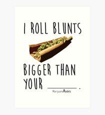 I Roll Blunts Bigger Than Your Art Print