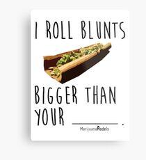I Roll Blunts Bigger Than Your Metal Print