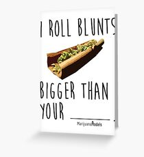 I Roll Blunts Bigger Than Your Greeting Card