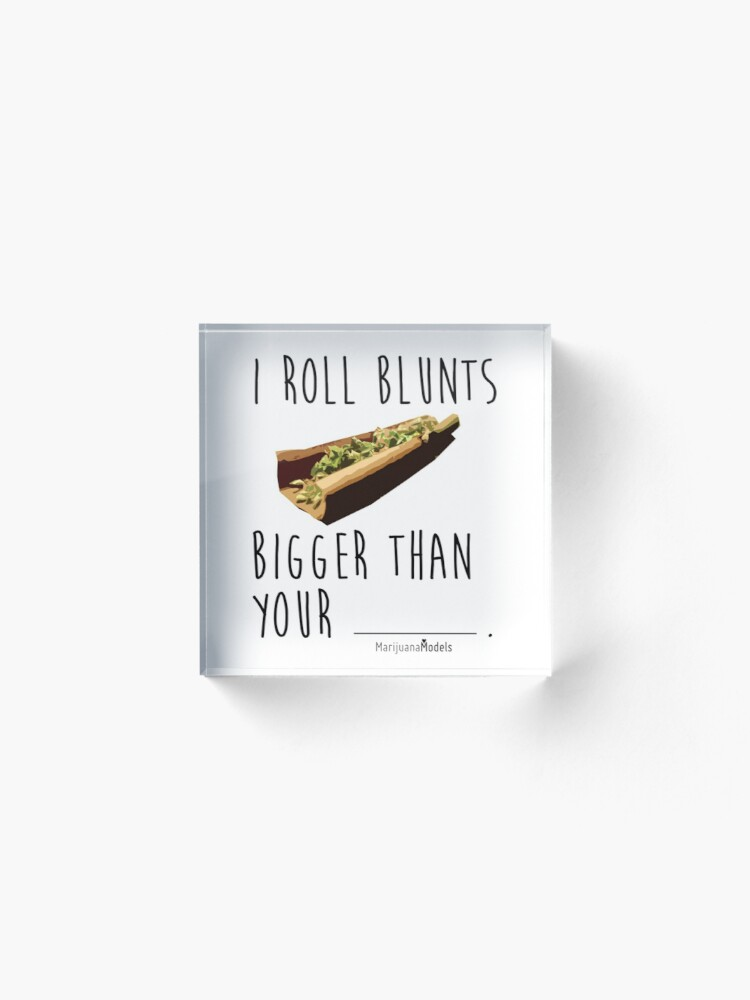 Alternate view of I Roll Blunts Bigger Than Your Acrylic Block