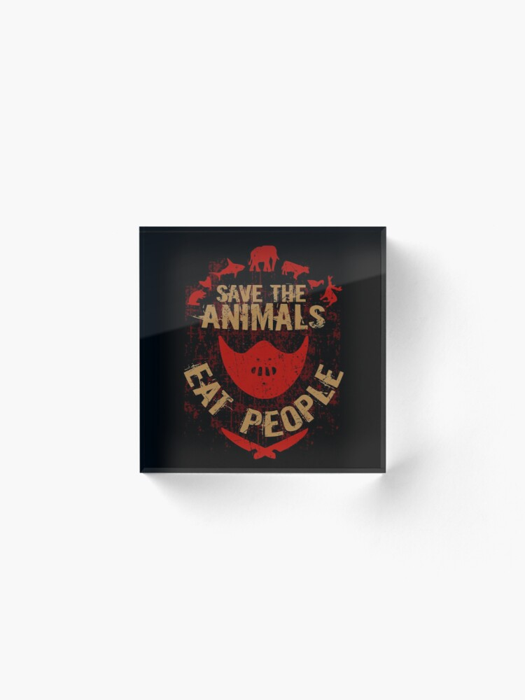 Alternate view of save the animals, EAT PEOPLE Acrylic Block