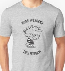 Weekend Funny Design - More Weekend Less Monday  Unisex T-Shirt