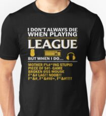 I dont always die when playing league of legends T-Shirt