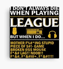 I dont always die when playing league of legends Canvas Print
