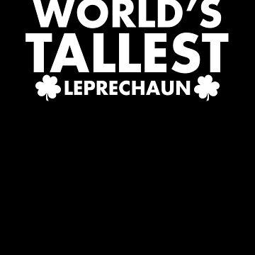 Worlds tallest leprechaun -  Funny st. Patrick's day by AurlexTees