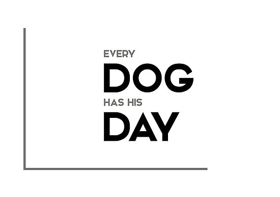 Every Dog Has His Day Modern Quotes Posters By Razvandrc Redbubble