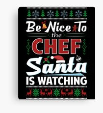 Be Nice To The Chef Santa Is Watching Funny Christmas  Canvas Print