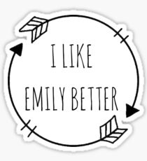 I Like Emily better Sticker