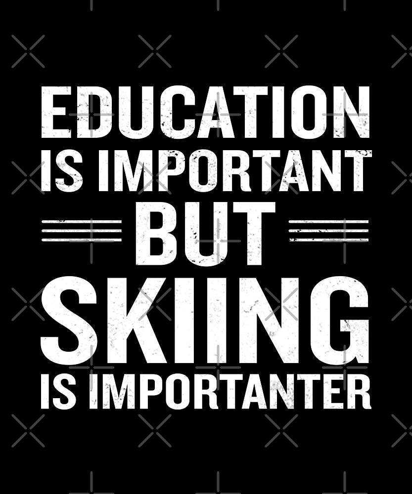 Education Is Important But Skiing Is Importanter by JapaneseInkArt