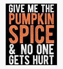 Give Me The Pumpkin Spice Photographic Print