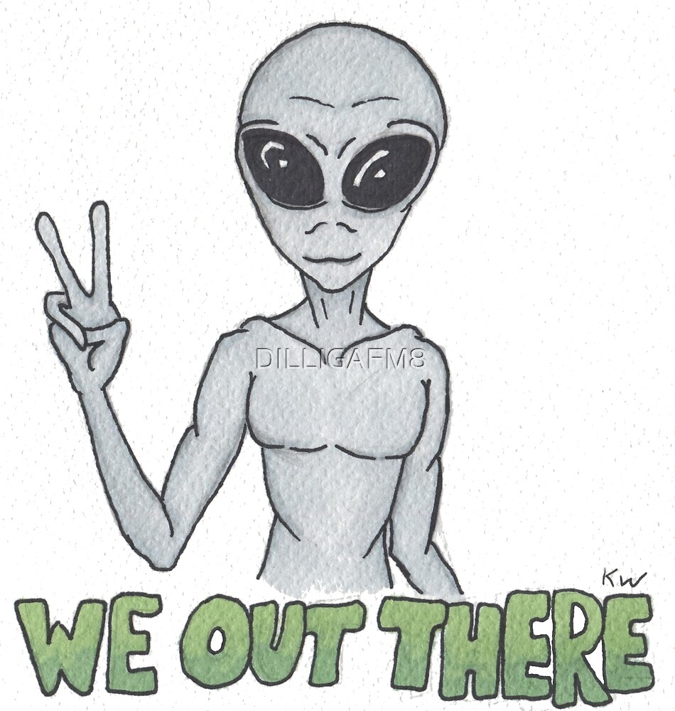We Out There - Alien by DILLIGAFM8