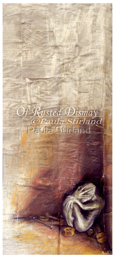 Of Rusted Dismay by Paula Stirland