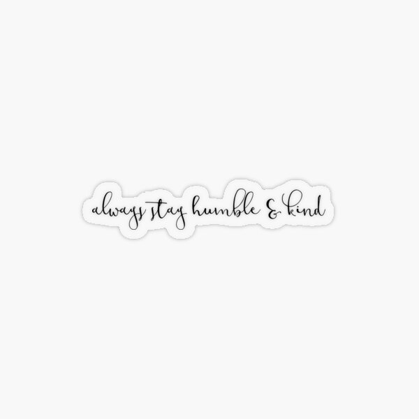 always stay humble & kind Transparent Sticker