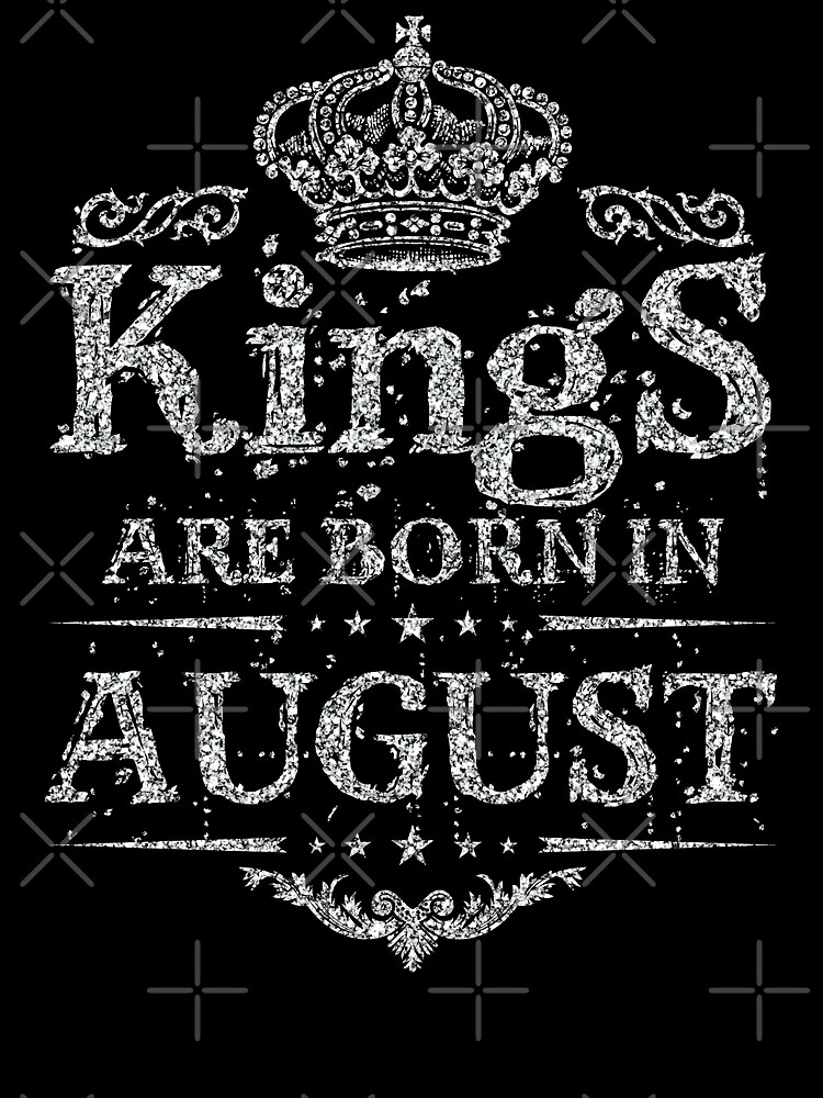 Birthday Boy - Kings are born in August Dirty Silver by grouppixel