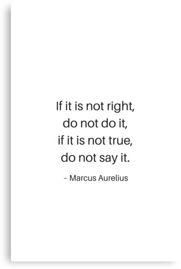 Stoic Philosophy Quotes - If this is not right do not do it - Marcus Aurelius by IdeasForArtists