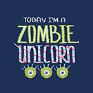 Today I Am Zombie Unicorn by Boriana Giormova