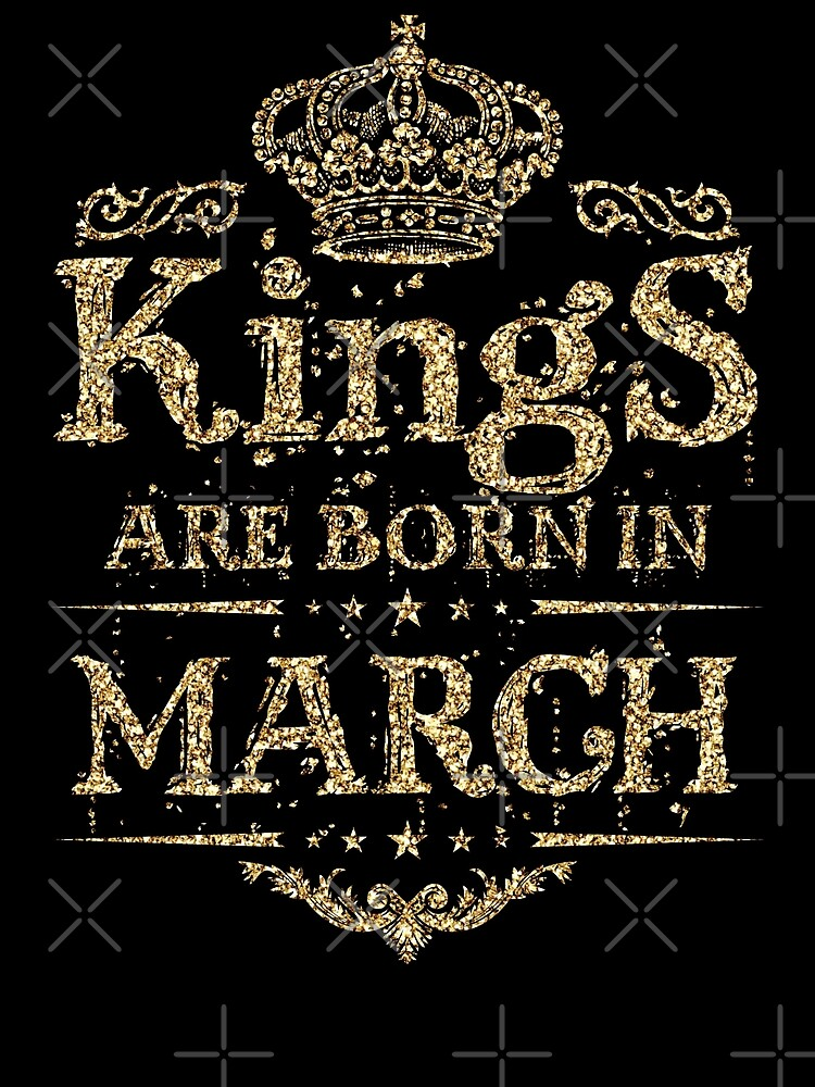 Birthday Boy - Kings are born in March Dirty Gold by grouppixel