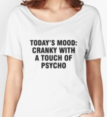 Today's mood Cranky with a touch of psycho Women's Relaxed Fit T-Shirt