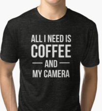 All I Need is Coffee and My Camera Tri-blend T-Shirt