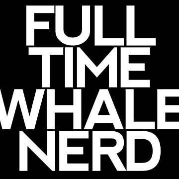 Whale Nerd - Light Text by One-Drop