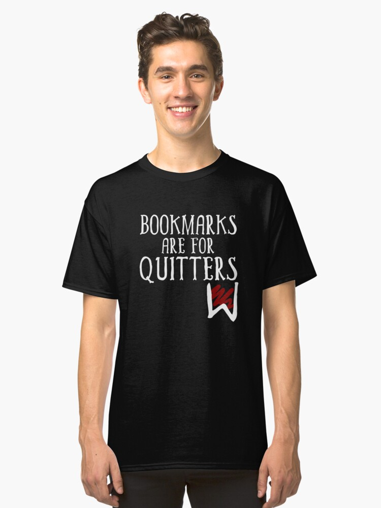 Bookmarks are for Quitters vol 2 Reader  Reading Books  Bookworm  Libratry Time  Librarian Mate T-Shirt Sweater Hoodie Iphone Samsung Phone Case Coffee Mug Tablet Case Gift Classic T-Shirt Front