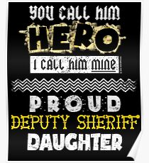 You Call Him Hero He Is Mine Proud Deputy Sheriff Daughter Poster